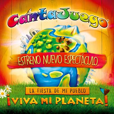 CANTAJUEGO - ¡VIVA MI PLANETA! - LA FIESTA DE MI PUEBLO